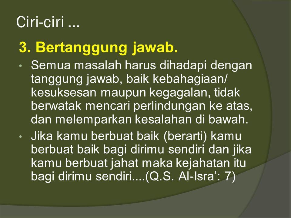 Ciri-ciri... 3. Bertanggung jawab. • Semua masalah harus dihadapi dengan tanggung jawab, baik kebahagiaan/ kesuksesan maupun kegagalan, tidak berwatak