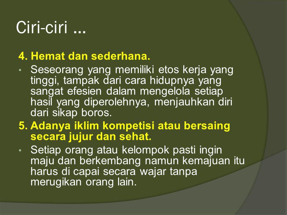 Ciri-ciri... 4. Hemat dan sederhana. • Seseorang yang memiliki etos kerja yang tinggi, tampak dari cara hidupnya yang sangat efesien dalam mengelola s