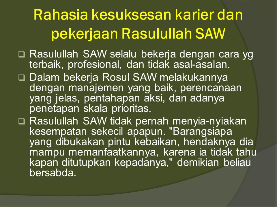 Rahasia kesuksesan karier dan pekerjaan Rasulullah SAW  Rasulullah SAW selalu bekerja dengan cara yg terbaik, profesional, dan tidak asal-asalan.  D