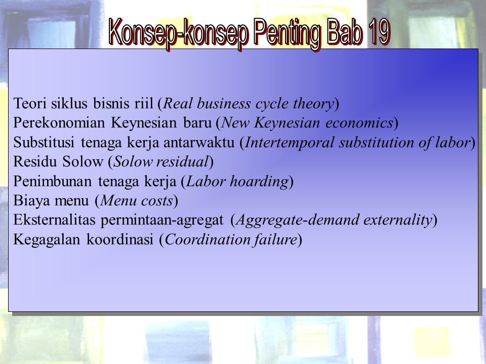 Chapter Nineteen16 Teori siklus bisnis riil (Real business cycle theory) Perekonomian Keynesian baru (New Keynesian economics) Substitusi tenaga kerja