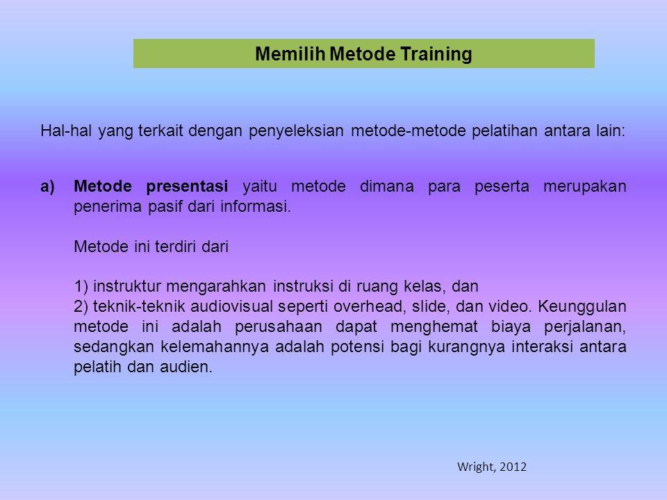 Memilih Metode Training Hal-hal yang terkait dengan penyeleksian metode-metode pelatihan antara lain: a)Metode presentasi yaitu metode dimana para pes