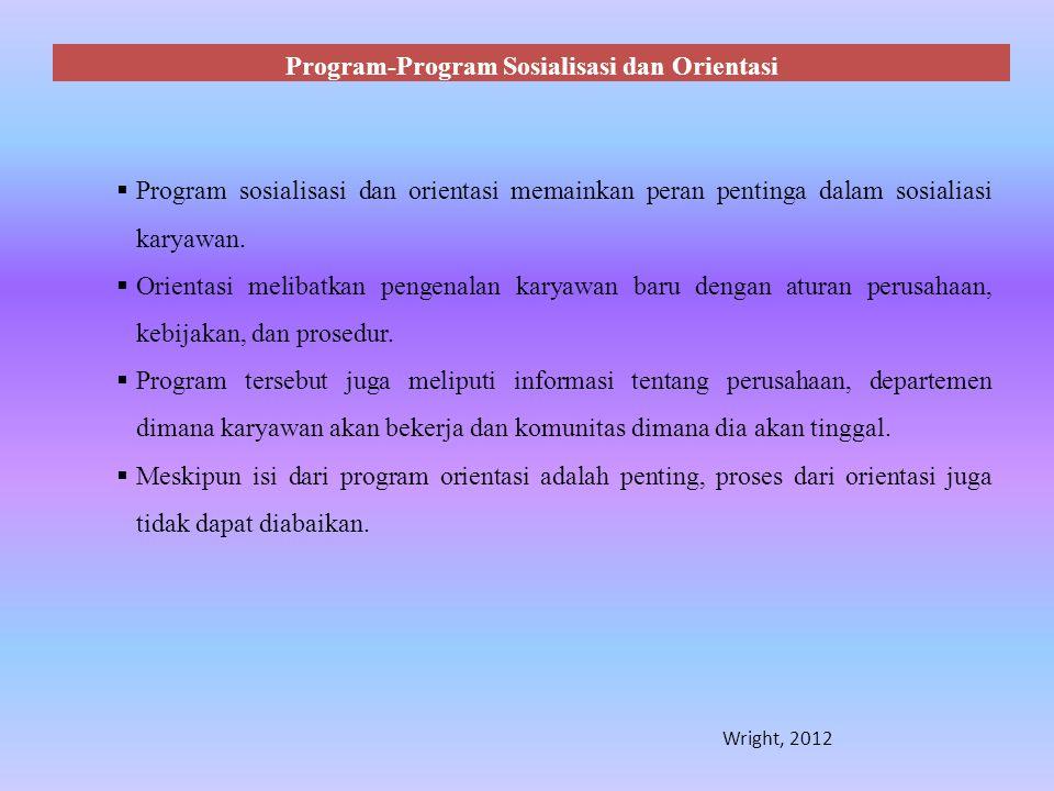 Program-Program Sosialisasi dan Orientasi  Program sosialisasi dan orientasi memainkan peran pentinga dalam sosialiasi karyawan.  Orientasi melibatk