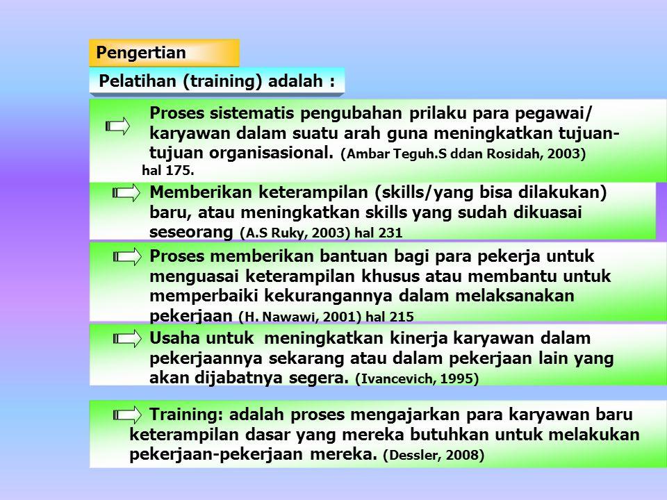 Pengertian Pelatihan (training) adalah : Memberikan keterampilan (skills/yang bisa dilakukan) baru, atau meningkatkan skills yang sudah dikuasai seseo