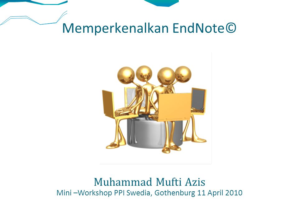 Memperkenalkan EndNote© Muhammad Mufti Azis Mini –Workshop PPI Swedia, Gothenburg 11 April 2010