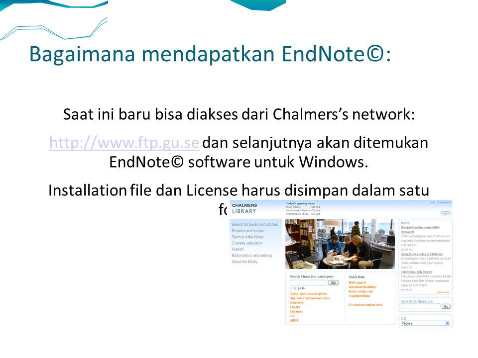 Bagaimana mendapatkan EndNote©: Saat ini baru bisa diakses dari Chalmers's network: http://www.ftp.gu.sehttp://www.ftp.gu.se dan selanjutnya akan ditemukan EndNote© software untuk Windows.