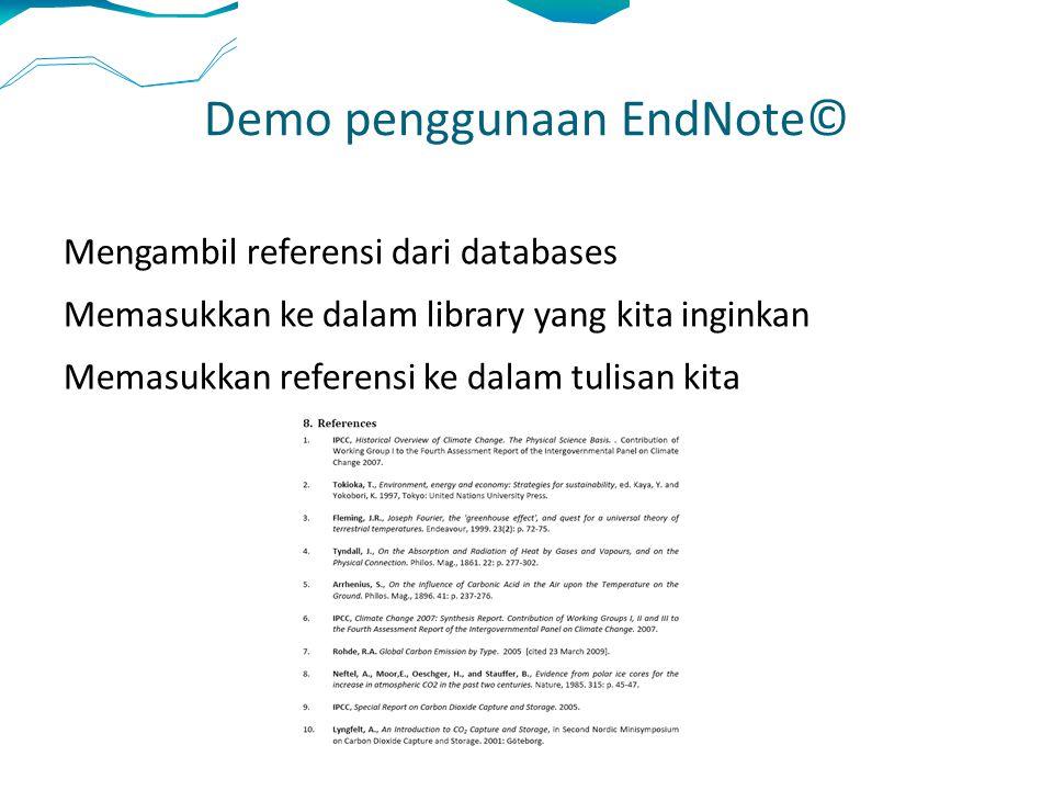 Demo penggunaan EndNote© Mengambil referensi dari databases Memasukkan ke dalam library yang kita inginkan Memasukkan referensi ke dalam tulisan kita