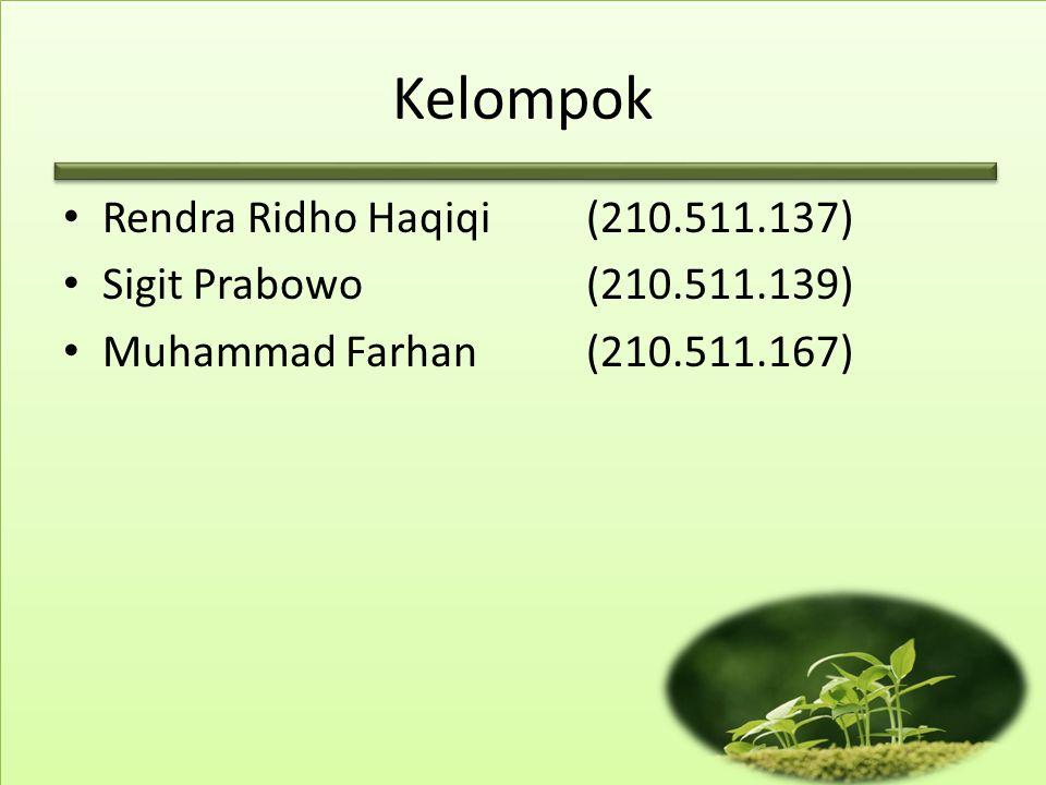 Kelompok • Rendra Ridho Haqiqi (210.511.137) • Sigit Prabowo (210.511.139) • Muhammad Farhan (210.511.167)