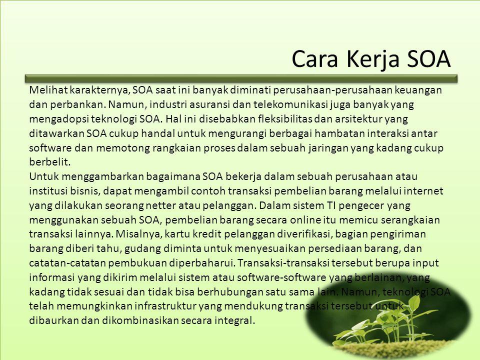 Cara Kerja SOA Melihat karakternya, SOA saat ini banyak diminati perusahaan-perusahaan keuangan dan perbankan.