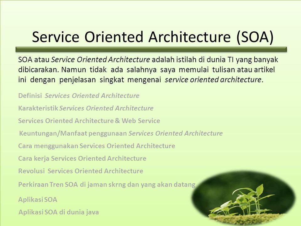 Service Oriented Architecture (SOA) SOA atau Service Oriented Architecture adalah istilah di dunia TI yang banyak dibicarakan.
