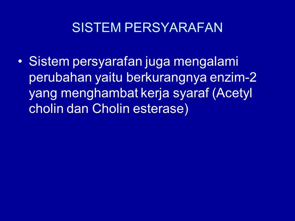 SISTEM PERSYARAFAN •Sistem persyarafan juga mengalami perubahan yaitu berkurangnya enzim-2 yang menghambat kerja syaraf (Acetyl cholin dan Cholin este