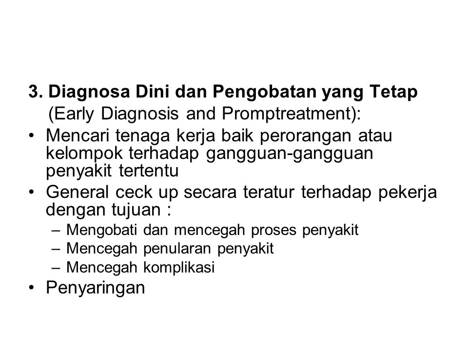 3. Diagnosa Dini dan Pengobatan yang Tetap (Early Diagnosis and Promptreatment): •Mencari tenaga kerja baik perorangan atau kelompok terhadap gangguan