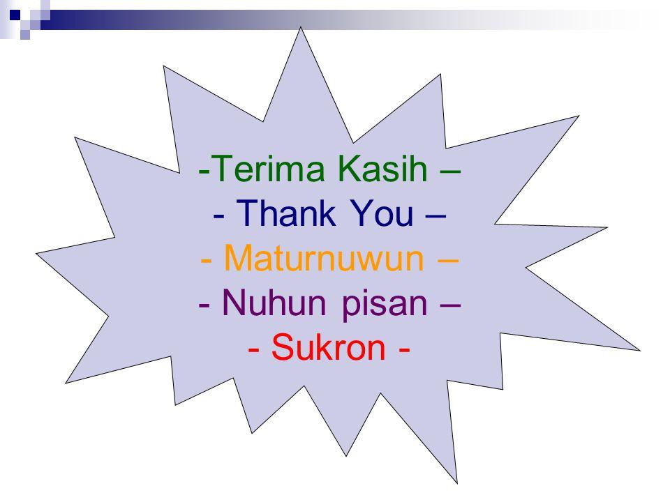 -Terima Kasih – - Thank You – - Maturnuwun – - Nuhun pisan – - Sukron -