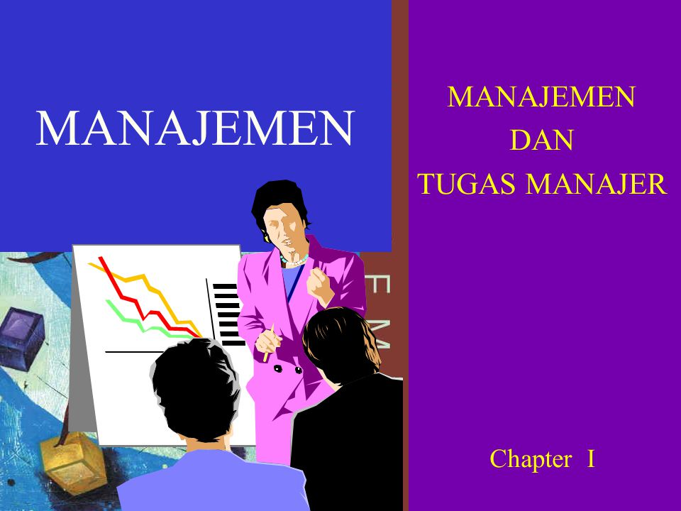 MANAJEMEN DAN TUGAS MANAJER Chapter I MANAJEMEN DAN TUGAS MANAJER Chapter I MANAJEMEN