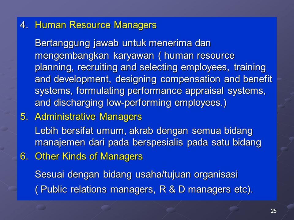 25 4.Human Resource Managers Bertanggung jawab untuk menerima dan mengembangkan karyawan ( human resource planning, recruiting and selecting employees