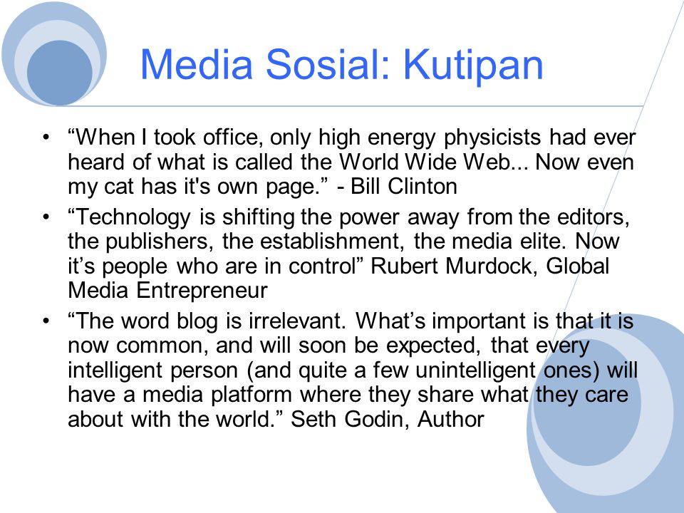 Media Sosial: Kutipan • When I took office, only high energy physicists had ever heard of what is called the World Wide Web...