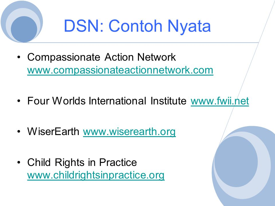 DSN: Contoh Nyata •Compassionate Action Network www.compassionateactionnetwork.com www.compassionateactionnetwork.com •Four Worlds International Institute www.fwii.netwww.fwii.net •WiserEarth www.wiserearth.orgwww.wiserearth.org •Child Rights in Practice www.childrightsinpractice.org www.childrightsinpractice.org