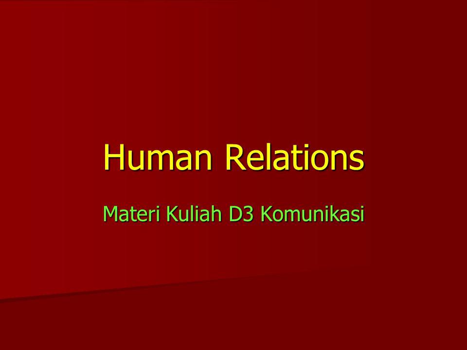 Human Relations  Bentuk pendekatan yang digunakan untuk melola hubungan antar manusia dalam manajemen (organisasi) dengan komunikasi persuasif  Organisasi : terbentuk manakala dua orang/lebih berinteraksi dan bekerjasama dalam satu kepentingan > muncul konflik