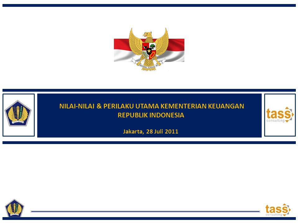 HASIL LOKAKARYA 28 JULI 2011 5 NILAI & 10 PERILAKU UTAMA KEMENTERIAN KEUANGAN INTEGRITAS (INTEGRITY) PROFESIONALISME (PROFESSIONALISM) SINERGI (SYNERGY) PELAYANANAN (SERVICE) KESEMPURNAAN (EXCELLENCE) 1.Bersikap jujur, tulus dan dapat dipercaya 2.Menjaga martabat dan tidak melakukan hal-hal tercela 3.Mempunyai keahlian dan pengetahuan yang luas 4.Bekerja dengan hati 5.Memiliki sangka baik, saling percaya dan menghormati 6.Menemukan dan melaksanakan solusi terbaik 7.Melayani dengan berorientasi pada kepuasan pemangku kepentingan 8.Bersikap proaktif dan cepat tanggap 9.Melakukan perbaikan terus menerus 10.
