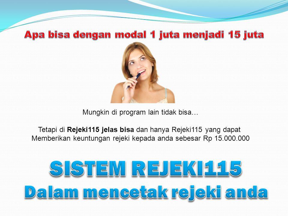 Mungkin di program lain tidak bisa… Tetapi di Rejeki115 jelas bisa dan hanya Rejeki115 yang dapat Memberikan keuntungan rejeki kepada anda sebesar Rp 15.000.000