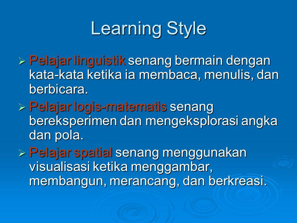 Learning Style  Pelajar linguistik senang bermain dengan kata-kata ketika ia membaca, menulis, dan berbicara.  Pelajar logis-matematis senang bereks