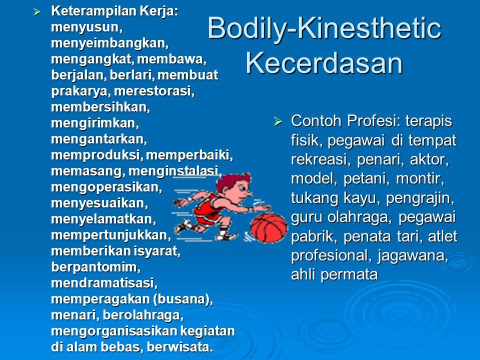 Bodily-Kinesthetic Kecerdasan  Keterampilan Kerja: menyusun, menyeimbangkan, mengangkat, membawa, berjalan, berlari, membuat prakarya, merestorasi, m
