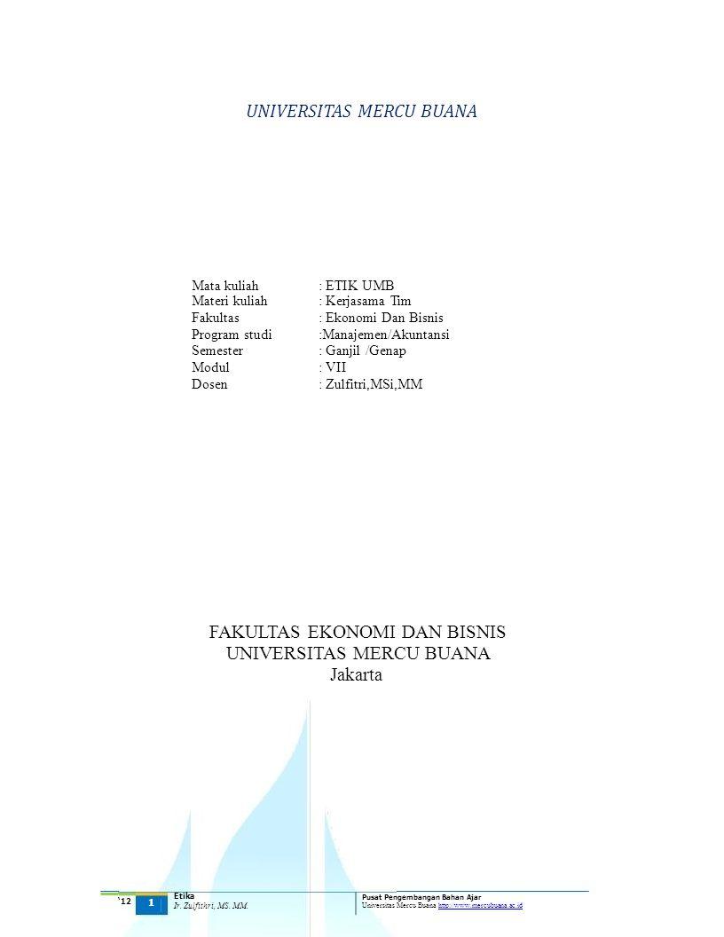 UNIVERSITAS MERCU BUANA Mata kuliah Materi kuliah Fakultas Program studi Semester Modul Dosen : ETIK UMB : Kerjasama Tim : Ekonomi Dan Bisnis :Manajem