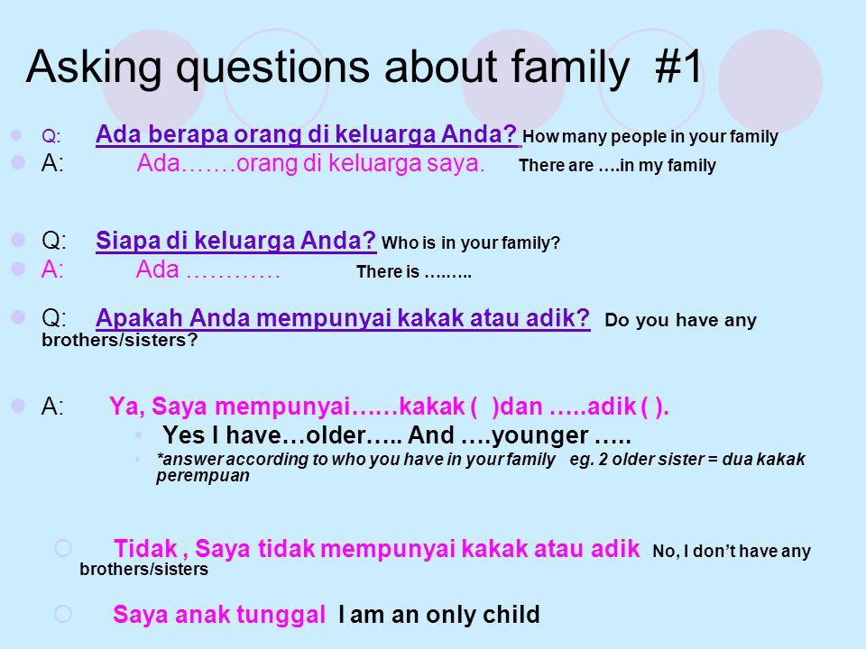 Asking questions about family #1  Q: Ada berapa orang di keluarga Anda? How many people in your family  A: Ada…….orang di keluarga saya. There are …