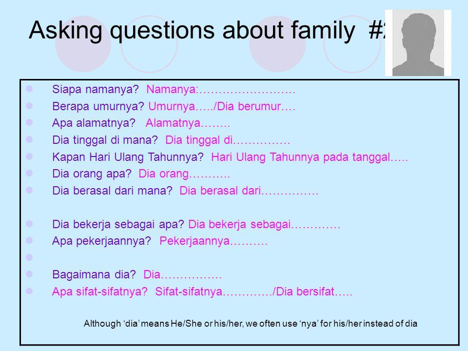 Asking questions about family #2  Siapa namanya? Namanya:…………………….  Berapa umurnya? Umurnya…../Dia berumur….  Apa alamatnya? Alamatnya……..  Dia ti