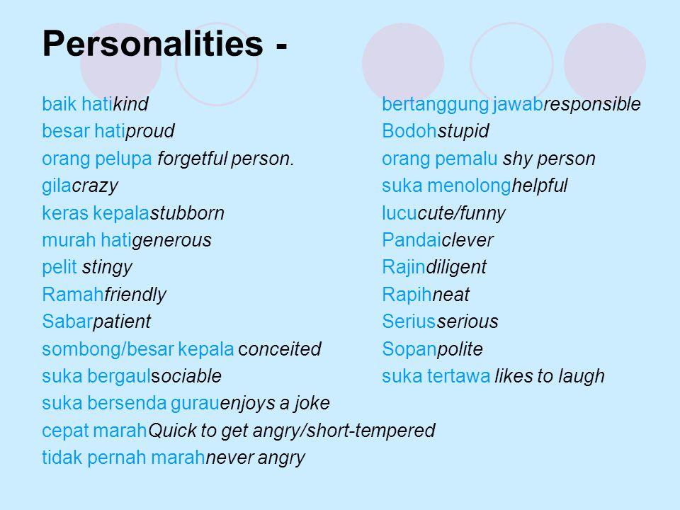 Personalities - baik hatikindbertanggung jawabresponsible besar hatiproudBodohstupid orang pelupa forgetful person.orang pemalu shy person gilacrazy s