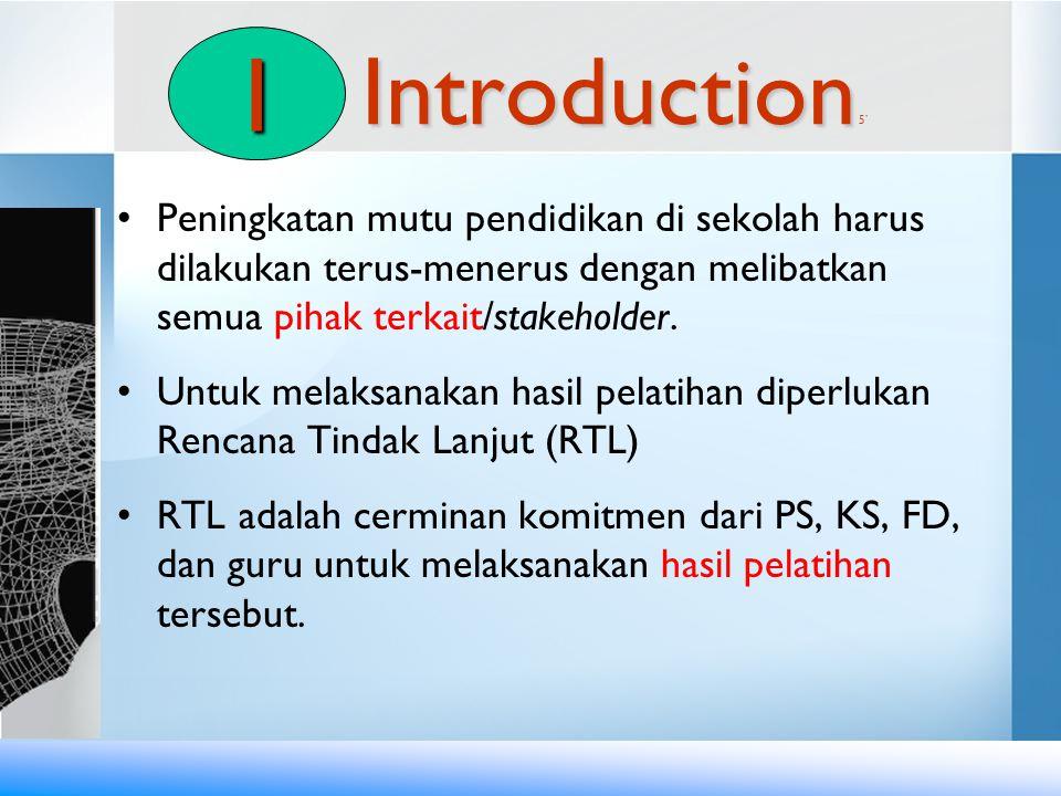Introduction Introduction 5' •Peningkatan mutu pendidikan di sekolah harus dilakukan terus-menerus dengan melibatkan semua pihak terkait/stakeholder.