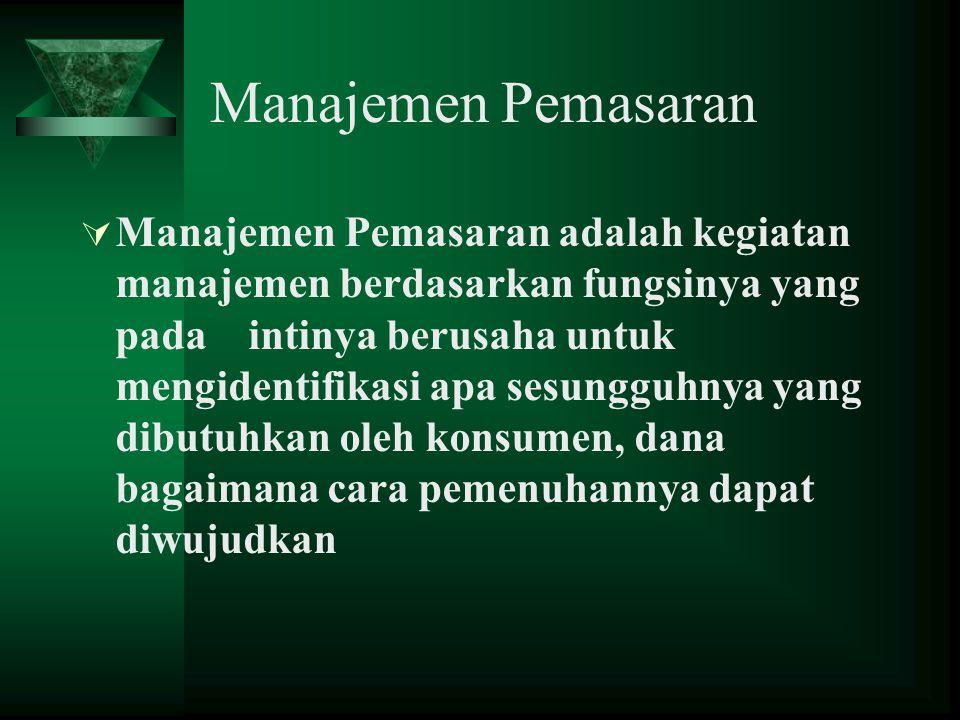 Manajemen Pemasaran  Manajemen Pemasaran adalah kegiatan manajemen berdasarkan fungsinya yang pada intinya berusaha untuk mengidentifikasi apa sesung