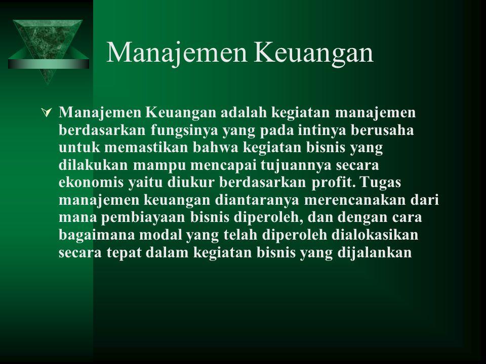 Manajemen Keuangan  Manajemen Keuangan adalah kegiatan manajemen berdasarkan fungsinya yang pada intinya berusaha untuk memastikan bahwa kegiatan bis
