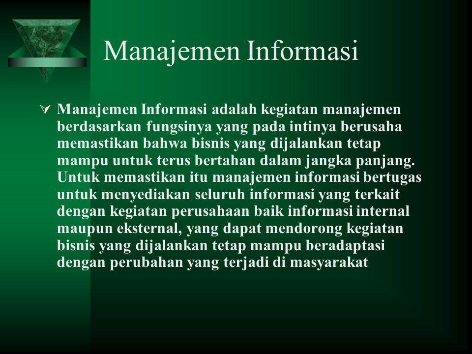 Manajemen Informasi  Manajemen Informasi adalah kegiatan manajemen berdasarkan fungsinya yang pada intinya berusaha memastikan bahwa bisnis yang dija