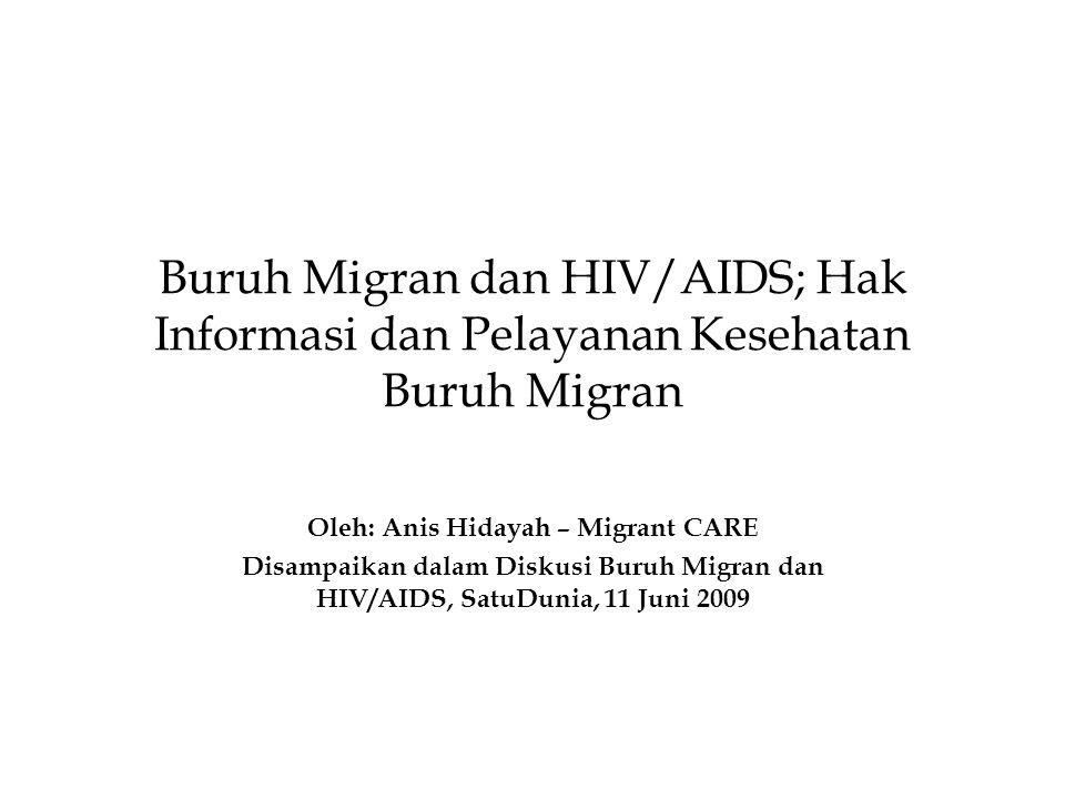 Buruh Migran dan HIV/AIDS; Hak Informasi dan Pelayanan Kesehatan Buruh Migran Oleh: Anis Hidayah – Migrant CARE Disampaikan dalam Diskusi Buruh Migran