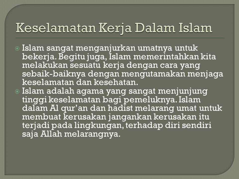  Islam sangat menganjurkan umatnya untuk bekerja. Begitu juga, Islam memerintahkan kita melakukan sesuatu kerja dengan cara yang sebaik-baiknya denga