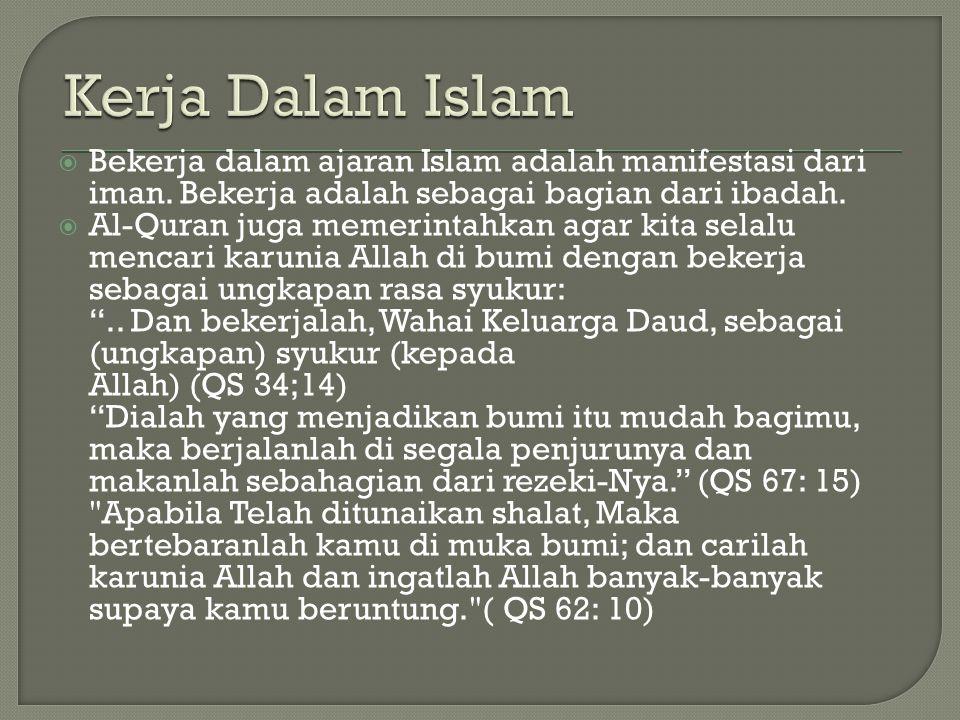  Bekerja dalam ajaran Islam adalah manifestasi dari iman. Bekerja adalah sebagai bagian dari ibadah.  Al-Quran juga memerintahkan agar kita selalu m