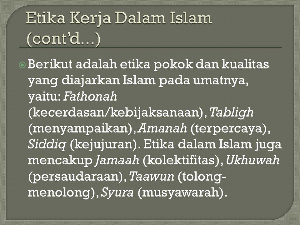  Berikut adalah etika pokok dan kualitas yang diajarkan Islam pada umatnya, yaitu: Fathonah (kecerdasan/kebijaksanaan), Tabligh (menyampaikan), Amana