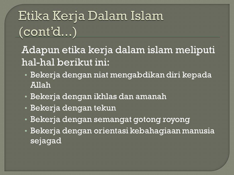 Adapun etika kerja dalam islam meliputi hal-hal berikut ini: • Bekerja dengan niat mengabdikan diri kepada Allah • Bekerja dengan ikhlas dan amanah •