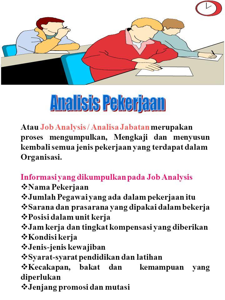 Atau Job Analysis / Analisa Jabatan merupakan proses mengumpulkan, Mengkaji dan menyusun kembali semua jenis pekerjaan yang terdapat dalam Organisasi.