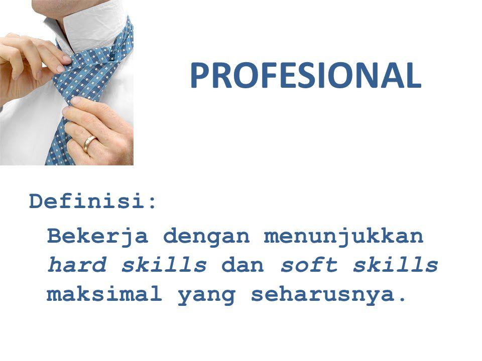 Profesional dilihat dari sudut pandang hard skills artinya bekerja dengan menunjukkan pengetahuan dan keterampilan sesuai dengan bidang kerjanya (kompeten) secara maksimal.