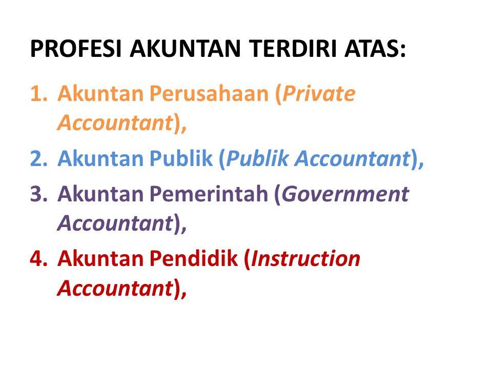Akuntan Perusahaan Yaitu akuntan yang dipekerjakan oleh perusahaan sebagai karyawan untuk menjalankan tugas dan fungsi akuntansi pada perusahaan yang bersangkutan.