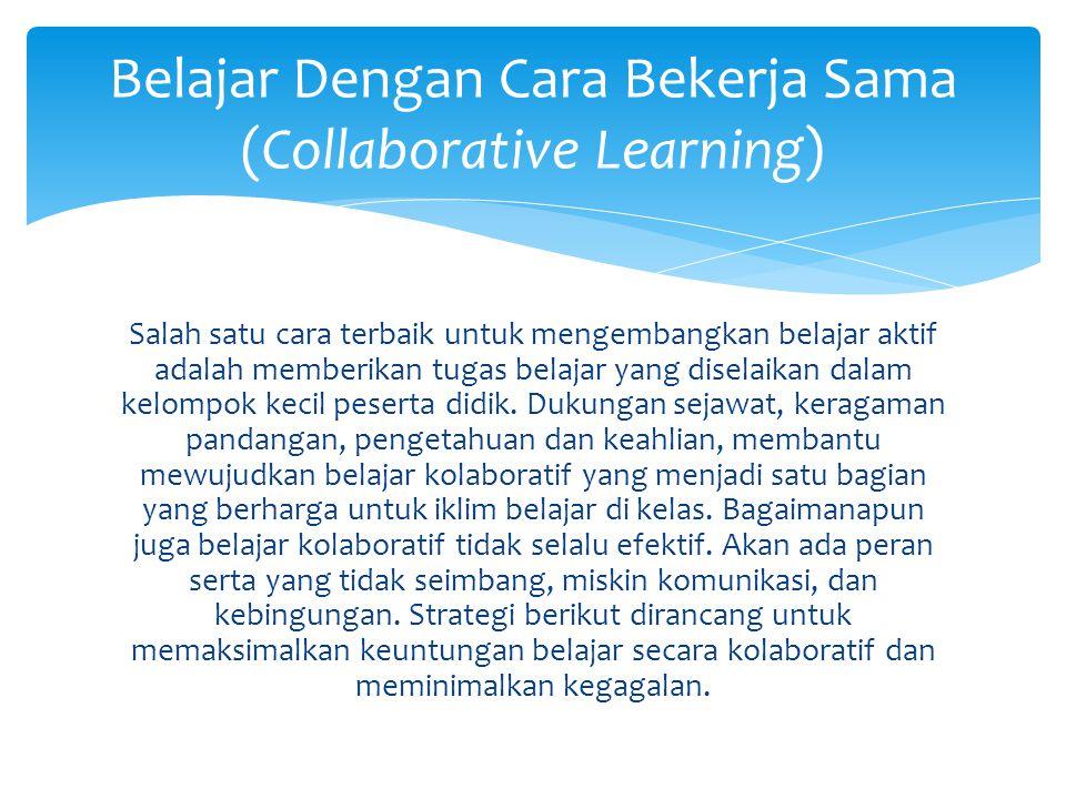 Salah satu cara terbaik untuk mengembangkan belajar aktif adalah memberikan tugas belajar yang diselaikan dalam kelompok kecil peserta didik. Dukungan