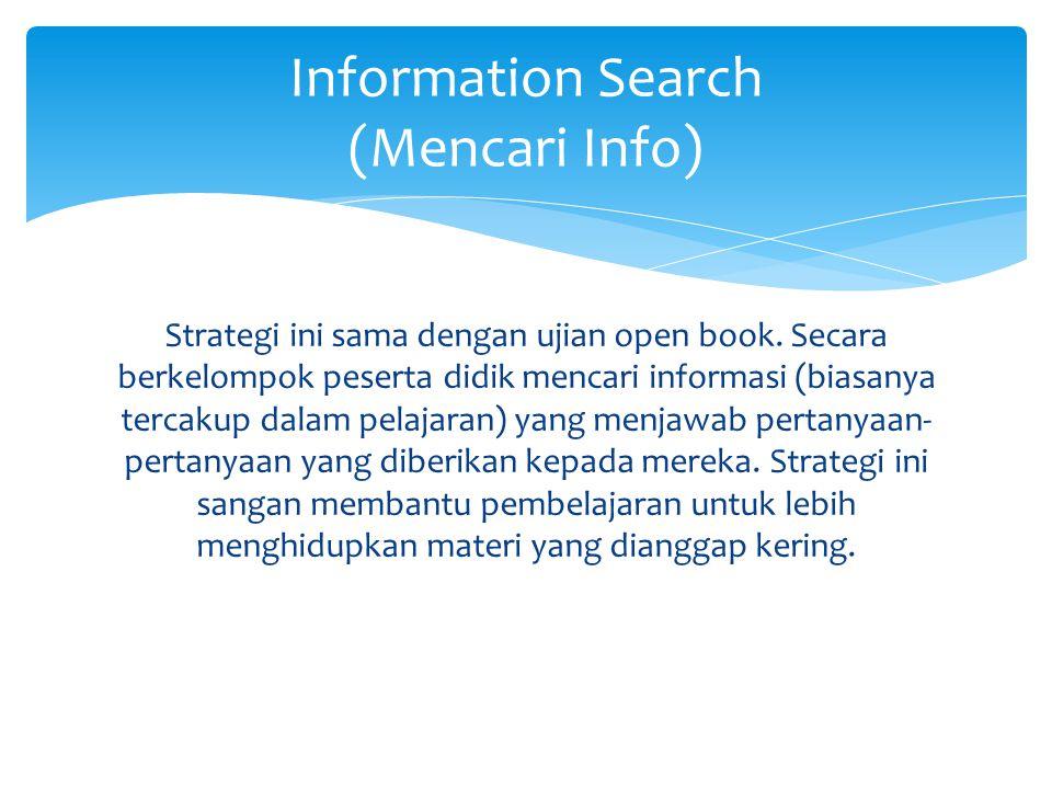Strategi ini sama dengan ujian open book. Secara berkelompok peserta didik mencari informasi (biasanya tercakup dalam pelajaran) yang menjawab pertany