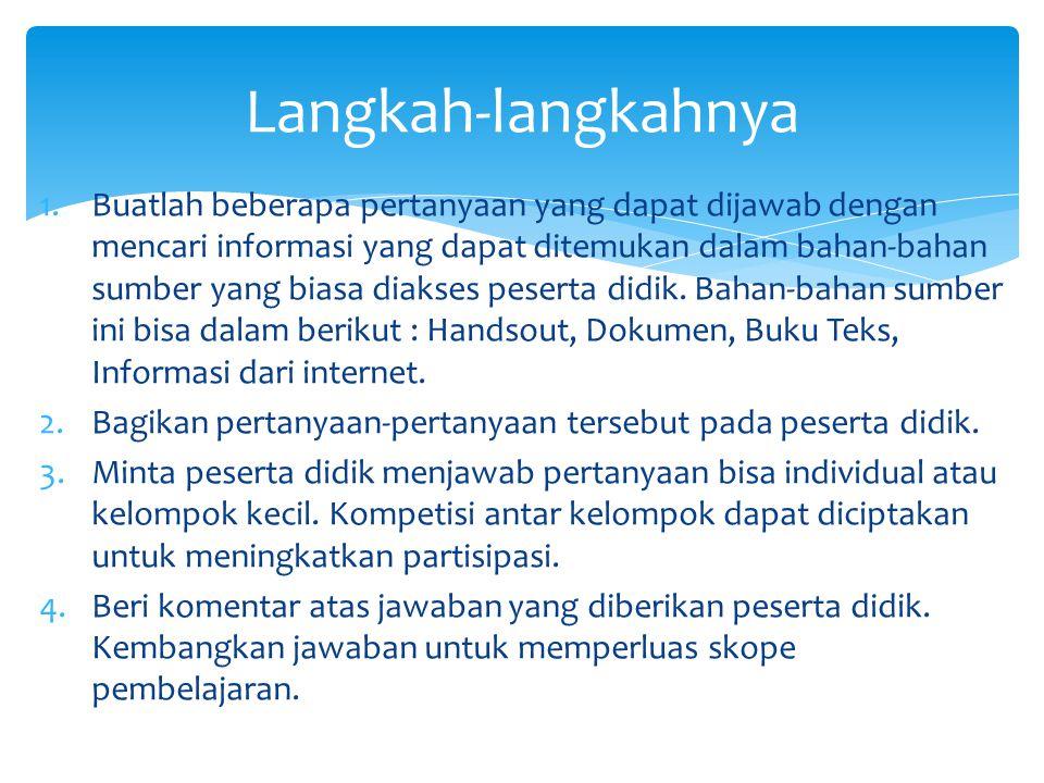 1.Buatlah beberapa pertanyaan yang dapat dijawab dengan mencari informasi yang dapat ditemukan dalam bahan-bahan sumber yang biasa diakses peserta did