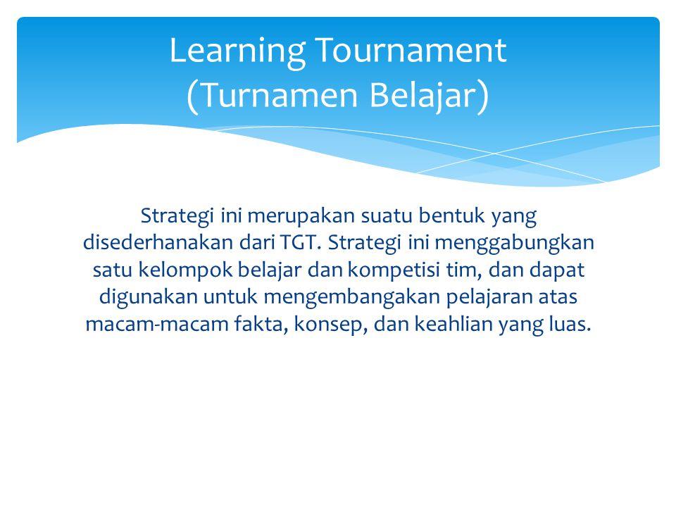 Strategi ini merupakan suatu bentuk yang disederhanakan dari TGT. Strategi ini menggabungkan satu kelompok belajar dan kompetisi tim, dan dapat diguna