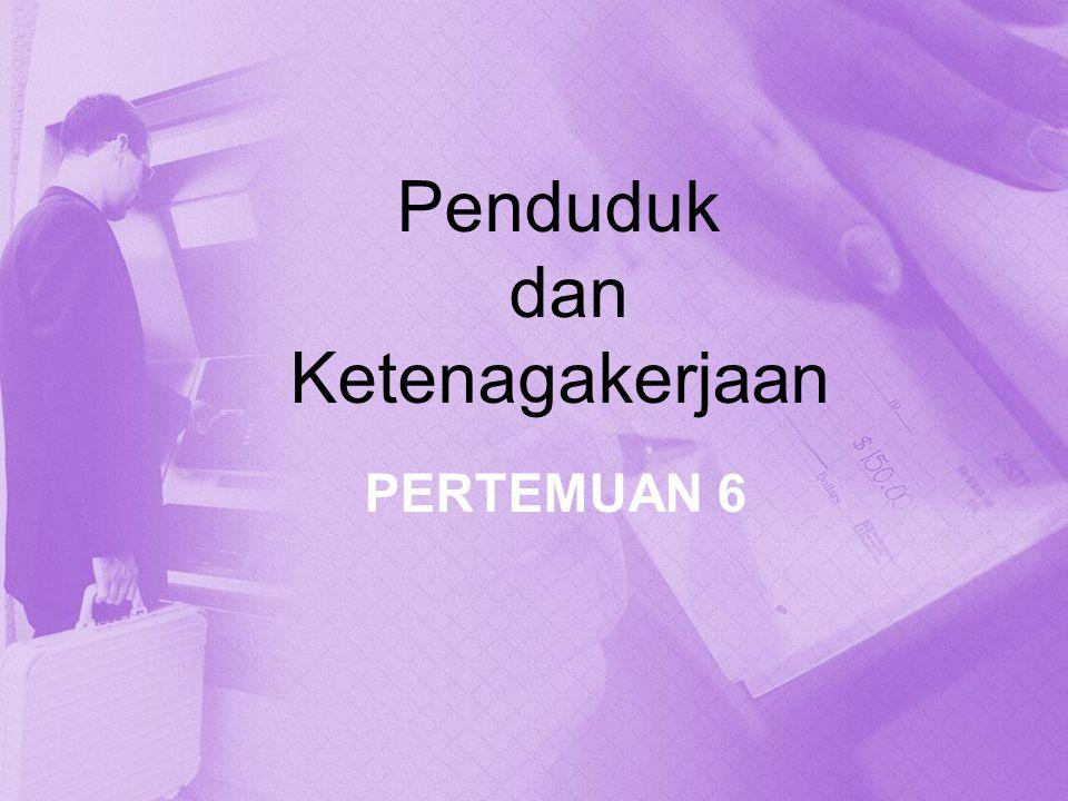 Penduduk dan Ketenagakerjaan PERTEMUAN 6