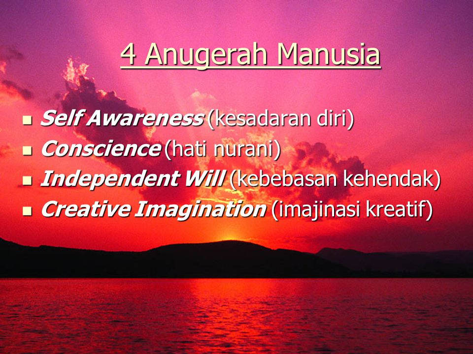 smpn1banyuates 4 Anugerah Manusia 4 Anugerah Manusia  Self Awareness (kesadaran diri)  Conscience (hati nurani)  Independent Will (kebebasan kehendak)  Creative Imagination (imajinasi kreatif)
