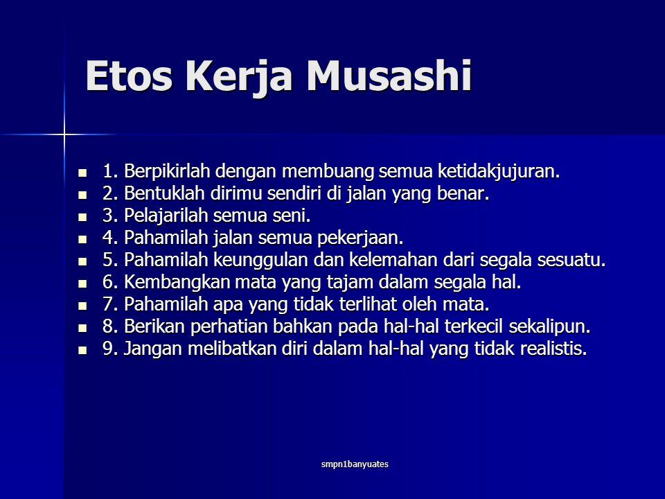 smpn1banyuates Etos Kerja Musashi  1.Berpikirlah dengan membuang semua ketidakjujuran.