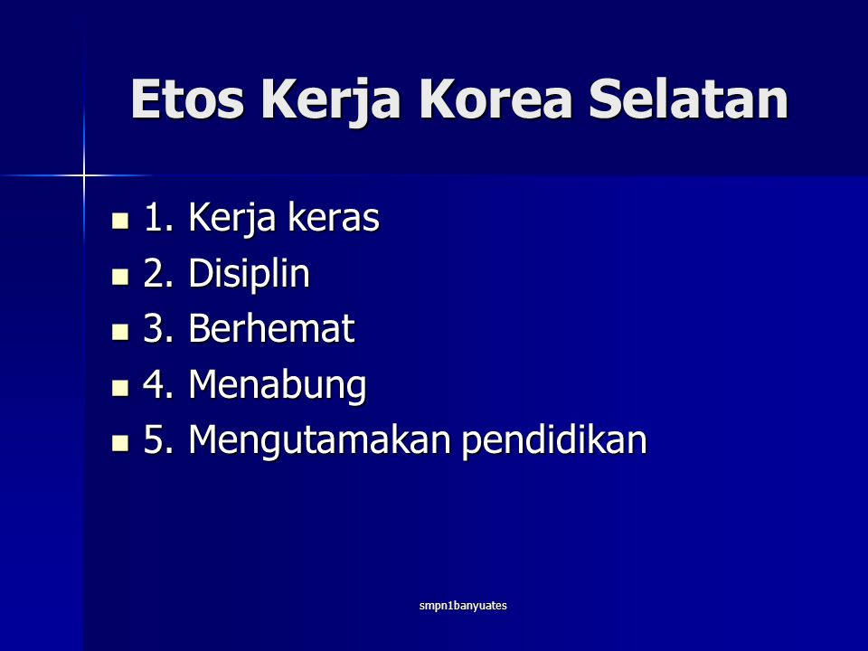 smpn1banyuates Etos Kerja Korea Selatan  1.Kerja keras  2.