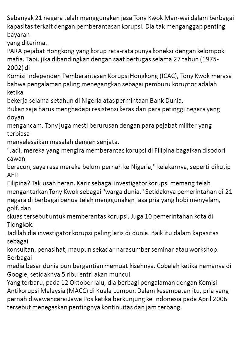Sebanyak 21 negara telah menggunakan jasa Tony Kwok Man-wai dalam berbagai kapasitas terkait dengan pemberantasan korupsi.